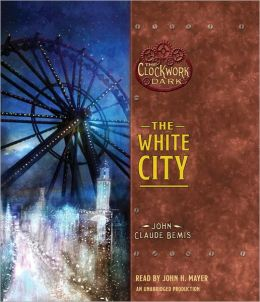 The White City (The Clockwork Dark Series #3)