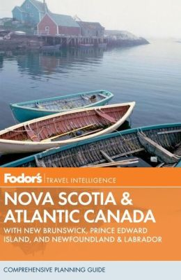 Fodor's Nova Scotia & Atlantic Canada, 12th Edition With New Brunswick, Prince Edward Island, and Newfoundland