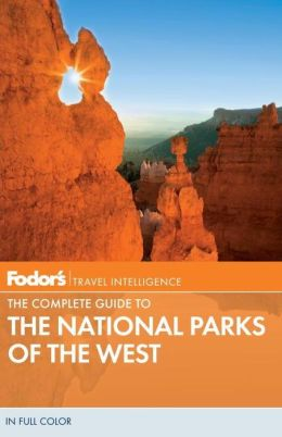 Fodor's the Complete Guide to the National Parks of the West, 3rd Edition