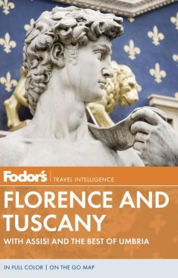 Fodor's Florence and Tuscany, 11th Edition With Assisi and the Best of Umbria