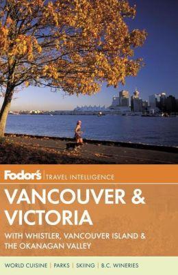 Fodor's Vancouver & Victoria, 3rd Edition with Whistler, Vancouver Island & the Okanagan Valley