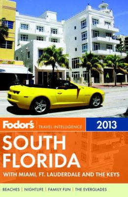 Fodor's South Florida 2013: With Miami, Fort Lauderdale, and the Keys