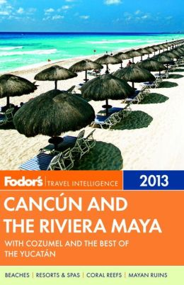 Fodor's Cancun and the Riviera Maya 2013 with Cozumel and the Best of the Yucatan