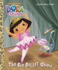Book Cover Image. Title: The Big Ballet Show (Dora the Explorer), Author: Golden Books