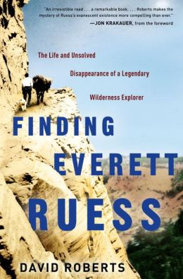 Finding Everett Ruess: The Life and Unsolved Disappearance of a Legendary Wilderness Explorer