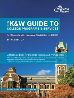 The K&amp;W Guide to College Programs &amp; Services for Students with Learning Disabilities or Attention Deficit/Hyperactivity Disorder, 11th Edition