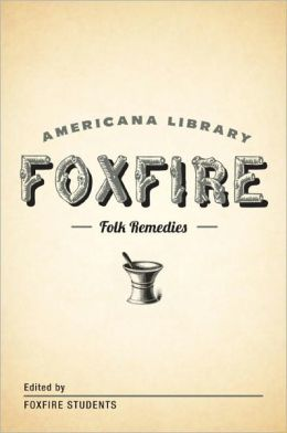 Mountain Folk Remedies: The Foxfire Americana Library