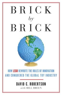Brick Brick: How LEGO Rewrote the Rules of Innovation and Conquered the Global Toy Industry