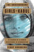 Book Cover Image. Title: The Underground Girls of Kabul:  In Search of a Hidden Resistance in Afghanistan, Author: Jenny Nordberg