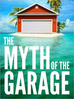The Myth of the Garage And Other Minor Surprises