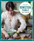 Book Cover Image. Title: The New Midwestern Table:  200 Heartland Recipes, Author: Amy Thielen