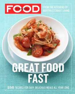 Everyday Food: Great Food Fast: 250 Recipes for Easy, Delicious Meals All Year Long (PagePerfect NOOK Book)