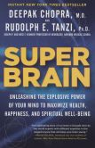Book Cover Image. Title: Super Brain:  Unleashing the Explosive Power of Your Mind to Maximize Health, Happiness, and Spiritual Well-Being, Author: Deepak Chopra