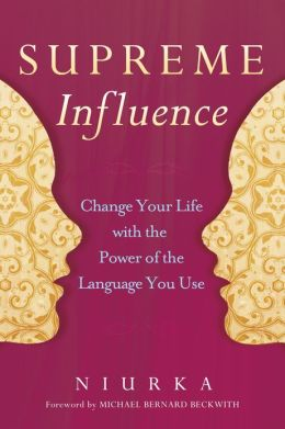 Supreme Influence: Change Your Life with the Power of the Language You Use
