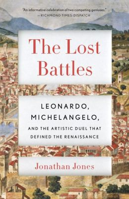 The Lost Battles: Leonardo, Michelangelo, and the Artistic Duel That Defined the Renaissance