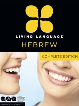 Living Language Hebrew, Complete Edition: Beginner through advanced course, including coursebooks, audio CDs, and online learning