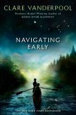 Book Cover Image. Title: Navigating Early, Author: Clare Vanderpool