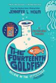 Book Cover Image. Title: The Fourteenth Goldfish, Author: Jennifer L. Holm