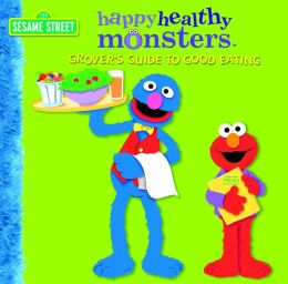 Grover's Guide to Good Eating (Happy Healthy Monsters Series)