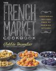 Book Cover Image. Title: The French Market Cookbook:  Vegetarian Recipes from My Parisian Kitchen, Author: Clotilde Dusoulier