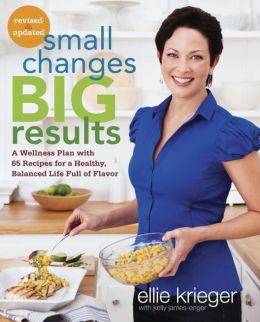 Small Changes, Big Results, Revised and Updated: A Wellness Plan with 65 Recipes for a Healthy, Balanced Life Full of Flavor