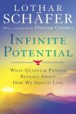 Book Cover Image. Title: Infinite Potential:  What Quantum Physics Reveals About How We Should Live, Author: Lothar Schafer