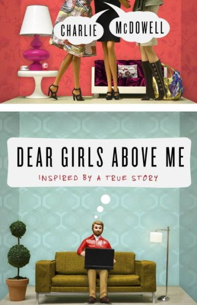 Free electronic book downloads Dear Girls Above Me: Inspired by a True Story MOBI CHM 9780307986337 (English Edition) by Charles McDowell