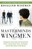 Book Cover Image. Title: Masterminds and Wingmen:  Helping Our Boys Cope with Schoolyard Power, Locker-Room Tests, Girlfriends, and the New Rules of Boy World, Author: Rosalind Wiseman