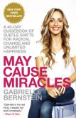 Book Cover Image. Title: May Cause Miracles:  A 40-Day Guidebook of Subtle Shifts for Radical Change and Unlimited Happiness, Author: Gabrielle Bernstein