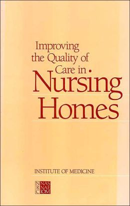 Improving the Quality of Care in Nursing Homes