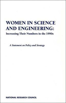 Women in Science and Engineering: Increasing Their Numbers in the 1990s: A Statement on Policy and Strategy
