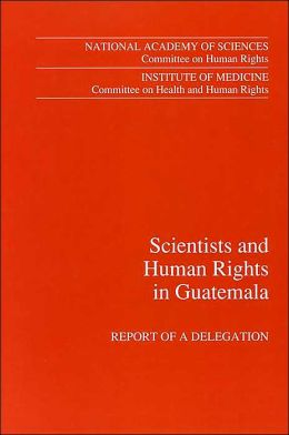 Scientists and Human Rights in Guatemala: Report of a Delegation