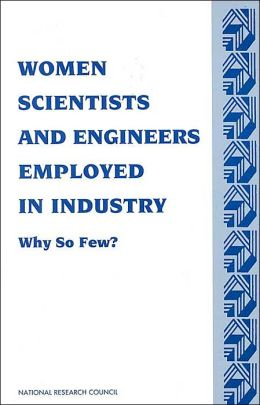 Women Scientists and Engineers Employed in Industry: Why So Few?
