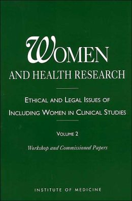 Women and Health Research: Ethical and Legal Issues of Including Women in Clinical Studies, Volume 2, Workshop and Commissioned Papers