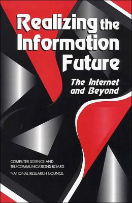 Realizing the Information Future: The Internet and Beyond