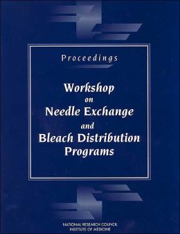 Proceedings--Workshop on Needle Exchange and Bleach Distribution Programs