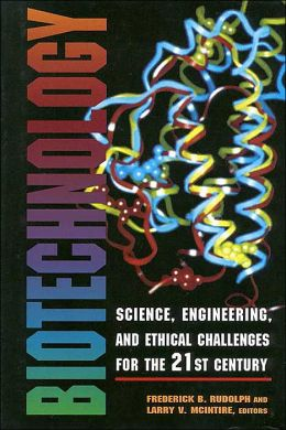 Biotechnology; Science, Engineering, and Ethical Challenges for the 21st Century