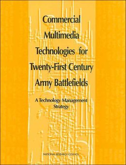 Commercial Multimedia Technologies for Twenty-First Century Army Battlefields: A Technology Management Strategy