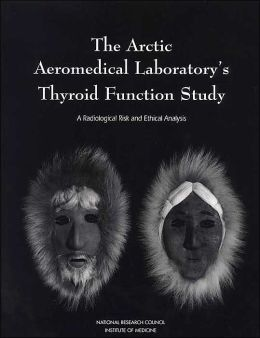 The Arctic Aeromedical Laboratory's Thyroid Function Study: A Radiological Risk and Ethical Analysis