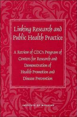 Linking Research and Public Health Practice: A Review of CDC's Program of Centers for Research and Demonstration of Health Promotion and Disease Prevention