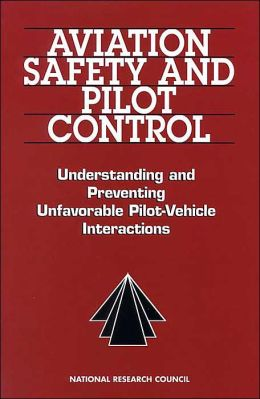 Aviation Safety and Pilot Control: Understanding and Preventing Unfavorable Pilot-Vehicle Interactions