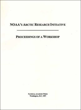 NOAA's Arctic Research Initiative: Proceedings of a Workshop