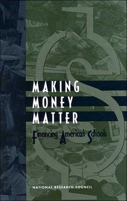 Making Money Matter: Financing America's Schools