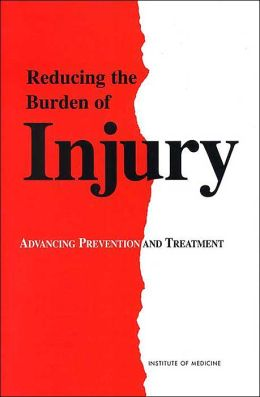 Reducing the Burden of Injury: Advancing Prevention and Treatment