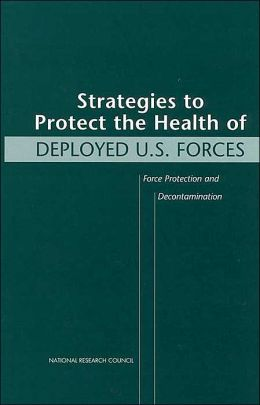 Strategies to Protect the Health of Deployed U.S. Forces: Force Protection and Decontamination