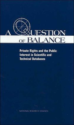 A Question of Balance: Private Rights and the Public Interest in Scientific and Technical Databases