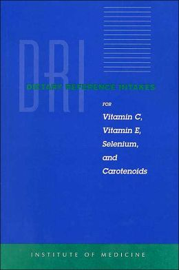 Dietary Reference Intakes for Vitamin C, Vitamin E, Selenium, and Carotenoids