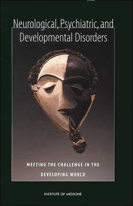 Neurological, Psychiatric, and Developmental Disorders: Meeting the Challenge in the Developing World