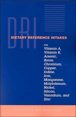 Dietary Reference Intakes for Vitamin A, Vitamin K, Arsenic, Boron, Chromium, Copper, Iodine, Iron, Manganese, Molybdenum, Nickel, Silicon, Vanadium, and Zinc