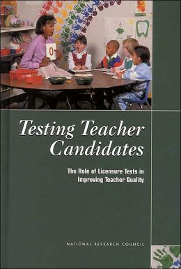 Testing Teacher Candidates: The Role of Licensure Tests in Improving Teacher Quality
